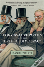 Conservative Parties And The Birth Of Modern Democracy In Europe