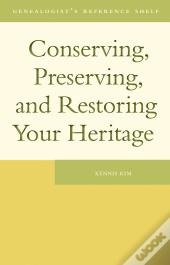 Conserving, Preserving, And Restoring Your Heritage