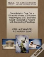Consolidation Coal Co. V. Disabled Miners Of Southern West Virginia U.S. Supreme Court Transcript Of Record With Supporting Pleadings