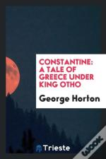 Constantine: A Tale Of Greece Under King Otho
