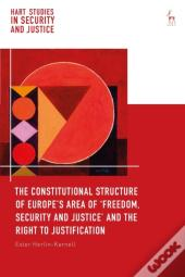 Constitutional Structure Of Europe S Area Of  Freedom, Security And Justice  And The Right To Justification