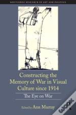 Constructing The Memory Of War In Visual Culture Since 1914