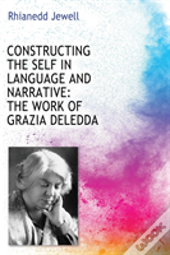 Constructing The Self In Language And Narrative: The Work Of Grazia Deledda