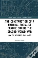 Construction Of A National Socialist Europe During The Second World War