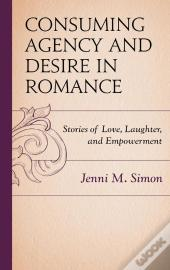 Consuming Agency And Desire In Romance