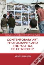 Contemporary Art, Photography, And The Politics Of Citizenship