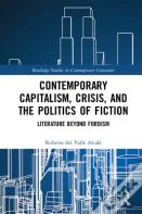 Contemporary Capitalism, Crisis, And The Politics Of Fiction