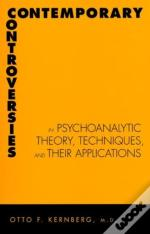 Contemporary Controversies In Psychoanalytic Theory, Technique, And Their Applications