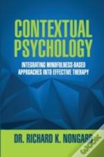 Contextual Psychology: Integrating Mindfulness-Based Approaches Into Effective Therapy