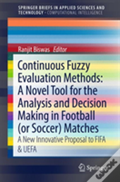 Continuous Fuzzy Evaluation Methods: A Novel Tool For The Analysis And Decision Making In Football Matches