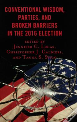 Wook.pt - Conventional Wisdom, Parties, And Broken Barriers In The 2016 Election