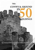 Conwy & Around In 50 Buildings