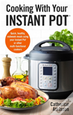 Cooking With Your Instant Pot