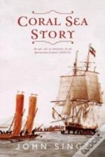 Coral Sea Story: An Epic Tale Of Adventure On The Queensland Frontier (1859-70)