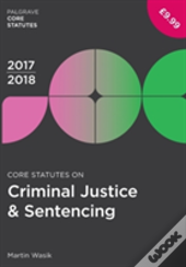 Core Statutes On Criminal Justice & Sentencing 2017-18