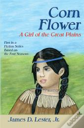 Corn Flower, A Girl Of The Great Plains
