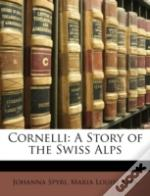 Cornelli: A Story Of The Swiss Alps