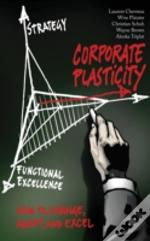 Corporate Plasticity : How To Change, Adapt, And Excel