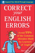 Correct Your English Errors: How To Avoid 99% Of The Common Mistakes Made By Learners Of English