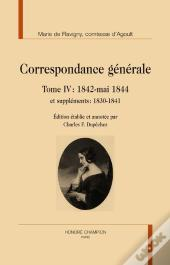 Correspondance Generale T. Iv : 1842-Mai 1844 Et Supplements : 1830-1841