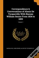 Correspondence & Conversations Of Alexis De Tocqueville With Nassau William Senior From 1834 To 1859; Volume 1