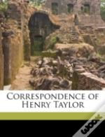 Correspondence Of Henry Taylor