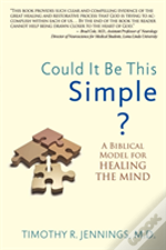 Could It Be This Simple? A Biblical Model For Healing The Mind