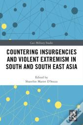Countering Insurgencies And Violent Extremism In South And South East Asia