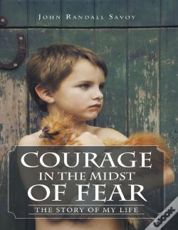 Wook.pt - Courage In The Midst Of Fear: The Story Of My Life