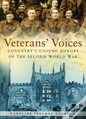 Coventry'S Unsung Heroes Of The Second World War Veteran'S Voices