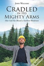 Cradled In His Mighty Arms: How God Has