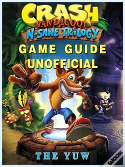 Wook.pt - Crash Bandicoot N Sane Trilogy Game Guide Unofficial