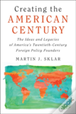 Creating The American Century
