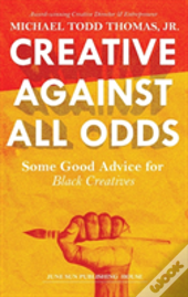 Creative Against All Odds: Some Good Advice For  Black Creatives