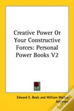 Creative Power Or Your Constructive Forces: Personal Power Books V2