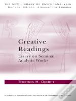 Creative Readings: Essays On Seminal Analytic Works