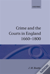 Crime And The Courts In England 1660-1800