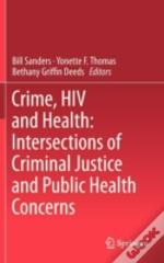 Crime, Hiv And Health Intersections Of Criminal Justice And Public Health Concerns
