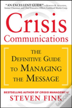 Crisis Communications: The Definitive Guide To Surviving A Crisis And Repairing Your Reputation