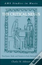 Critical Nexus:Tone-System, Mode, And Notation In Early Medieval Music