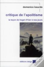 Critique De L'Apolitisme. La Lecon De Hegel D'Hier A Nos Jours