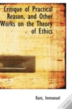 Wook.pt - Critique Of Practical Reason, And Other Works On The Theory Of Ethics