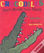 CROCODILES DON'T BRUSH THEIR TEETH