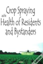 Crop Spraying And The Health Of Residents And Bystanders