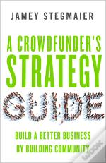 Crowdfunder'S Strategy Guide