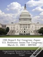 Crs Report For Congress: Japan-U.S. Relations: Issues For Congress: March 21, 2005 - Ib97004