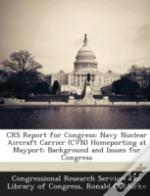 Crs Report For Congress: Navy Nuclear Aircraft Carrier (Cvn) Homeporting At Mayport: Background And Issues For Congress