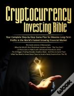 Cryptocurrency Investing Bible: Your Com