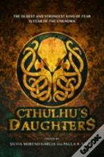 Cthulhu'S Daughters: Tales Of Lovecraftian Horror