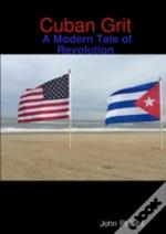 Cuban Grit:  A Modern Tale Of Revolution